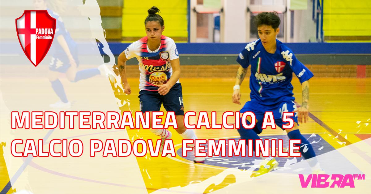 Mediterranea Calcio a 5 - Calcio Padova Femminile