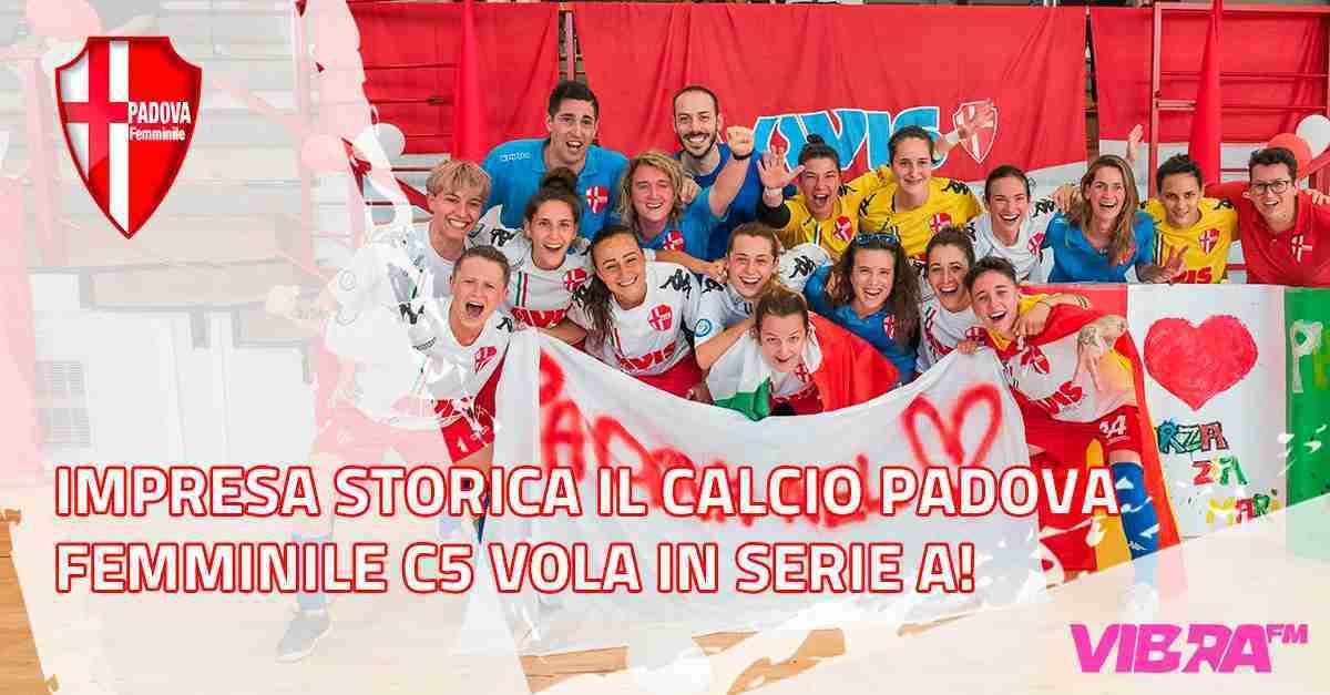 Impresa storica il Calcio Padova Femminile C5 vola in serie A!