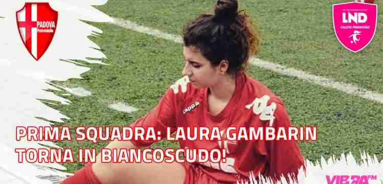 Prima Squadra: Laura Gambarin torna in biancoscudo!