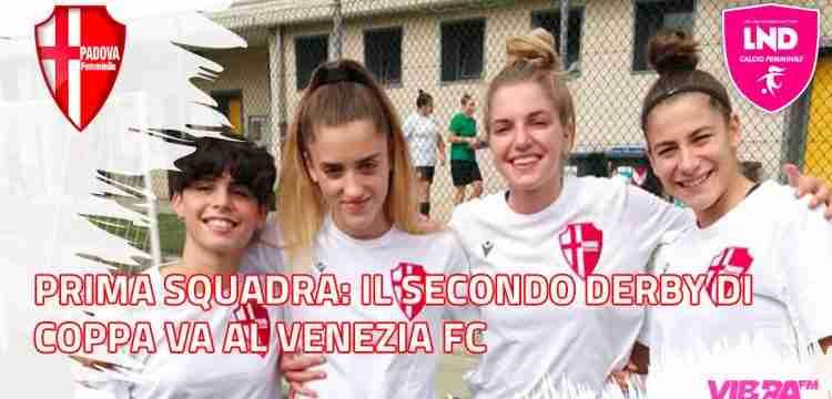 Prima Squadra: Calcio Padova Femminile, il secondo derby di coppa va al Venezia FC