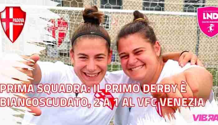 Prima Squadra: Calcio Padova Femminile, il primo derby è biancoscudato, 2 a 1 al VFC Venezia